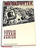 His Daughter, Yoram Kaniuk, 0807612154