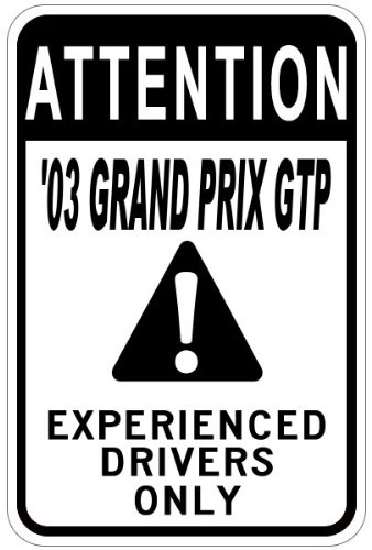 2003 03 PONTIAC GRAND PRIX GTP Experienced Drivers Only Aluminum Caution Sign - 12 x 18 Inches (2003 Pontiac Grand Prix Gtp compare prices)