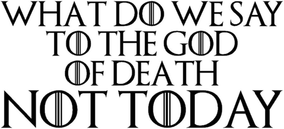 Vinyl Aufkleber What Do We Say To The God Of Death Not Today Game Of Thrones Arya Lustiger Auto Aufkleber Für Stoßstange Motorsport Jdm Euro Wohnwagen Cartoon Motorroller Neuheit Auto