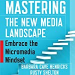 Mastering the New Media Landscape: Embrace the Micromedia Mindset | Barbara Cave Henricks,Rusty Shelton