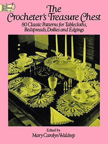 (The Crocheter's Treasure Chest: 80 Classic Patterns for Tablecloths, Bedspreads, Doilies and Edgings (Dover Knitting, Crochet, Tatting, Lace) )