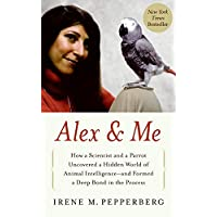 Alex & Me: How a Scientist and a Parrot Discovered a Hidden World of Animal Intelligence--And Formed a Deep Bond in the…