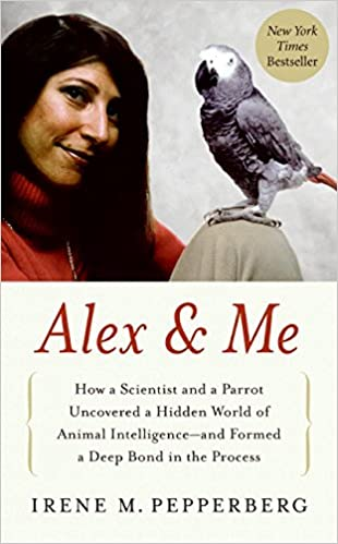 How a Scientist and a Parrot Discovered a Hidden World of Animal Intelligence--and Formed a Deep Bond in the Process Alex /& Me