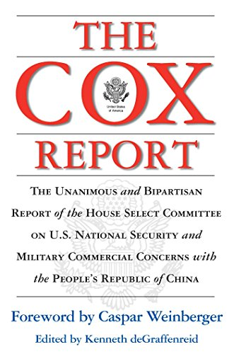 (The Cox Report : The Unanimous and Bipartisan Report of the House Select Committee on U.S. National Security and Military Commercial Concerns with the People's Republic of China)