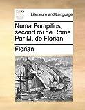Numa Pompilius, Second Roi de Rome Par M de Florian, Florian, 1140655809
