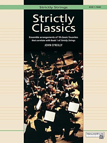 Strictly Classics - Piano Accompaniment, Book 1: Ensemble Arrangements of 18 Classic Favorites that correlate with Book 1 of Strictly Strings Classics Piano Accompaniment Book