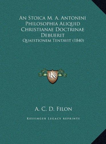 Download An Stoica M. A. Antonini Philosophia Aliquid Christianae Doctrinae Debuerit: Quaestionem Tentavit (1840) (Latin Edition) PDF