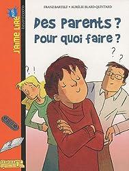 Des parents ? Pour quoi faire ?