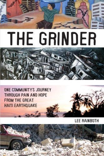 Download The Grinder: One Community's Journey Through Pain and Hope from the Great Haiti Earthquake pdf