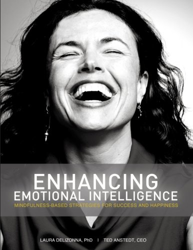 Download Enhancing Emotional Intelligence: Mindfulness-Based Strategies for Success & Happiness (Positive Psychology and the Keys to Success & Happiness) pdf