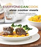 Everyone Can Cook Slow Cooker Meals: Recipes for Satistying Mains and Delicious Sides