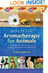 Holistic Aromatherapy for Animals: A...