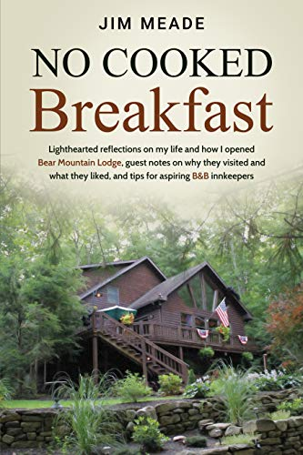 Cooked Breakfast - No Cooked Breakfast: Lighthearted reflections on my life and how I opened Bear Mountain Lodge, guest notes on why they visited and what they liked, and tips for aspiring B&B innkeepers.
