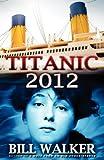 Titanic 2012, Bill Walker, 0615592392