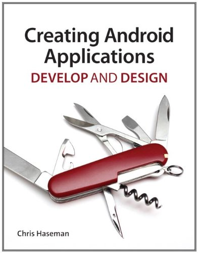 Creating Android Applications: Develop and Design by Chris Haseman, Publisher : Peachpit Press