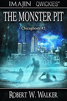 The Monster Pit (Chicaghosts Book 2) by [Walker, Robert W.]