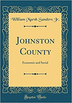 Book Johnston County: Economic and Social (Classic Reprint)