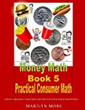 Money Math Book 5 Practical Consumer Math, Marilyn More, 1489511822