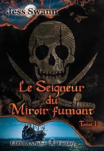 Le Seigneur du Miroir fumant, tome 1  par Swann