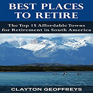 Best Places to Retire: The Top 15 Affordable Towns for Retirement in South America Audiobook