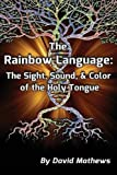 The Rainbow Language: The Sight, Sound & Color of the Holy Tongue