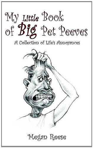 My Little Book of Big Pet Peeves: A Collection of Life's Annoyances