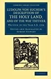 Ludolph von Suchem's Description of the Holy Land, and of the Way Thither: Written In The Year A.D. 1350 (Cambridge Library Collection - Travel, Middle East and Asia Minor)