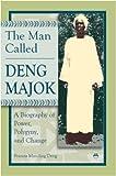 The Man Called Deng Majok, Francis Mading Deng, 156902300X
