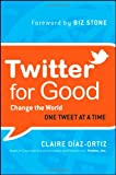 Twitter for Good, Claire Diaz-Ortiz, 1118061934