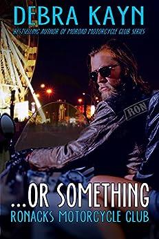 ...or something: Ronacks Motorcycle Club by [Kayn, Debra]
