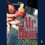 Mr. Mom: Die Wahrheit über ein Jahr Väterkarenz | Hans Weitmayr