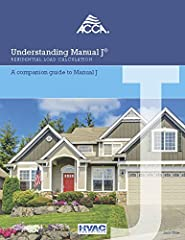 Understanding Manual J® A Companion Guide, is the must have book for anyone who is just learning to perform a load calculation or looking to use a ACCA approved software program or app to run a Manual J. Written by Jack Rise, he uses real ter...