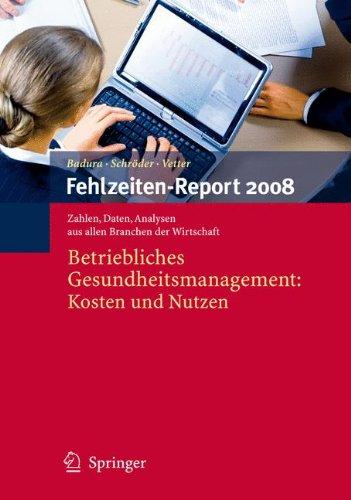 Fehlzeiten-Report 2008: Betriebliches Gesundheitsmanagement: Kosten und Nutzen Taschenbuch – 13. November 2008 Bernhard Badura Helmut Schröder Christian Vetter Springer