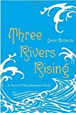 img - for Three Rivers Rising by Jame Richards (2011-09-13) book / textbook / text book