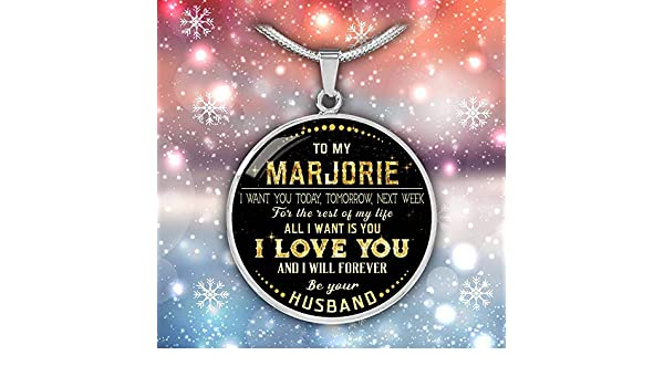 Valentines Gifts for Her Tomorrow to My Marjorie I Want You Today Next Week for The Rest of Life All I Want is You I Love You and I Will Forever Be Your Husband Funny Necklace
