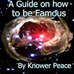 A Guide on How to Be Famous | Knower Peace