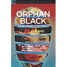 Orphan Black and Philosophy: Grand Theft DNA