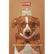 A Mente do Seu Cachorro: O que o seu cão sente, como ele enxerga o mundo e de que forma você pode se comunicar melhor com o seu melhor amigo.