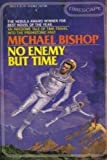 No Enemy but Time, Michael Bishop, 0671496158