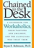 Chained to the Desk: A Guidebook for Workaholics, Their Partners and Children, and the Clinicians Who Treat Them