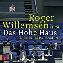 Das Hohe Haus: Ein Jahr im Parlament Hörbuch von Roger Willemsen Gesprochen von: Roger Willemsen