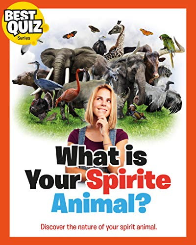 Best Quiz - What Is Your Spirit Animal?: The Funny Animal Quiz Books For Kids (Best Quiz Series)