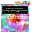 Anxiety and Depression. A Guiding Therapy Coursebook for Miracles and Motivation