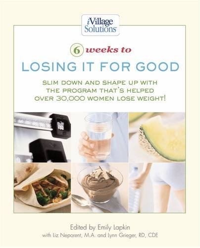 Read Online 6 Weeks to Losing It for Good: Slim Down and Shape Up With the Program That's Helped over 30,000 Women Lose Weight (Ivillage Solutions) pdf epub
