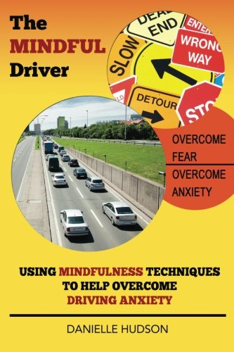 The Mindful Driver: Using Mindfulness Techniques to Help Overcome Driving Anxiety