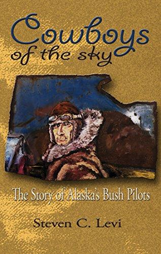 Cowboys of the sky the story of alaskas bush pilots kindle cowboys of the sky the story of alaskas bush pilots by levi steve fandeluxe Images