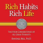 Rich Habits Rich Life: The Four Cornerstones of All Great Pursuits | Randall Bell PhD