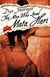 The Man Who Loved Mata Hari, Dan Sherman, 0759299773