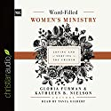 Word-Filled Women's Ministry: Loving and Serving the Church Audiobook by Gloria Furman, Kathleen B. Nielson Narrated by Tavia Gilbert