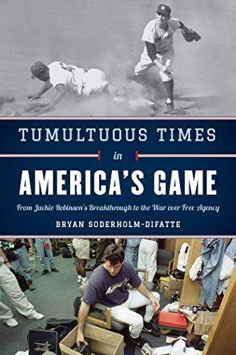 Tumultuous Times in America's Game: From Jackie Robinson's Breakthrough to the War over Free Agency por Bryan Soderholm-Difatte